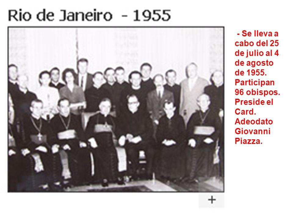 - Se lleva a cabo del 25 de julio al 4 de agosto de 1955. Participan 96 obispos. Preside el Card. Adeodato Giovanni Piazza.