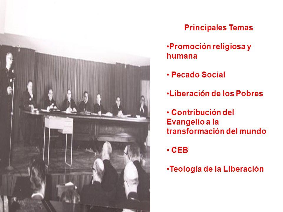 Principales Temas Promoción religiosa y humana Pecado Social Liberación de los Pobres Contribución del Evangelio a la transformación del mundo CEB Teo