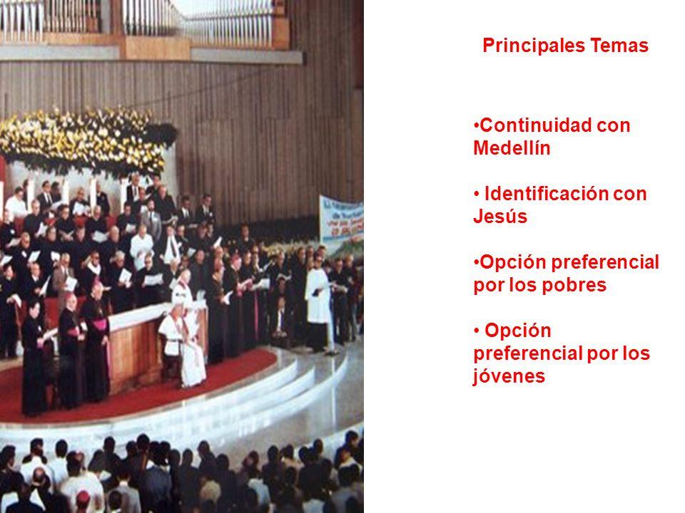 Principales Temas Continuidad con Medellín Identificación con Jesús Opción preferencial por los pobres Opción preferencial por los jóvenes