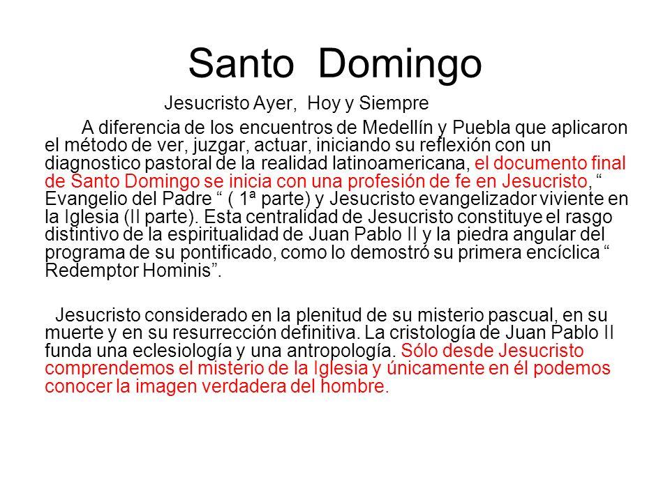 Santo Domingo Jesucristo Ayer, Hoy y Siempre A diferencia de los encuentros de Medellín y Puebla que aplicaron el método de ver, juzgar, actuar, inici