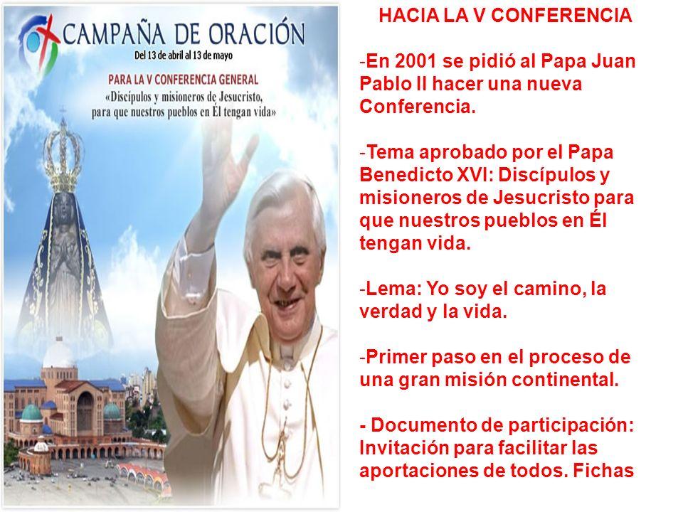 HACIA LA V CONFERENCIA -En 2001 se pidió al Papa Juan Pablo II hacer una nueva Conferencia. -Tema aprobado por el Papa Benedicto XVI: Discípulos y mis