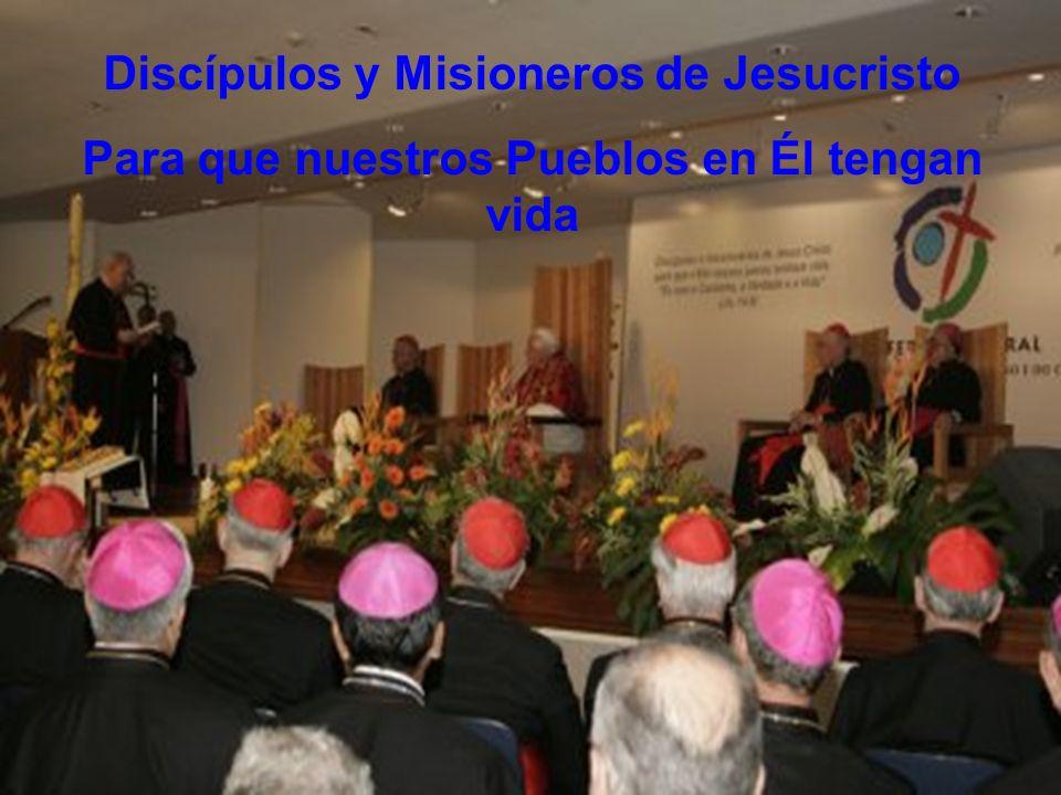 Discípulos y Misioneros de Jesucristo Para que nuestros Pueblos en Él tengan vida