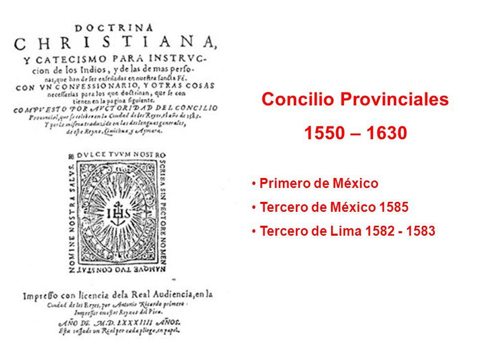 Concilio Provinciales 1550 – 1630 Primero de México Tercero de México 1585 Tercero de Lima 1582 - 1583
