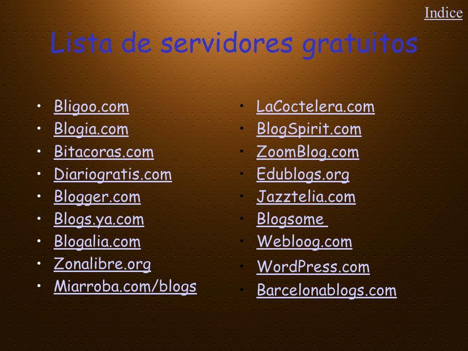 Lista de servidores gratuitos Bligoo.com Blogia.com Bitacoras.com Diariogratis.com Blogger.com Blogs.ya.com Blogalia.com Zonalibre.org Miarroba.com/bl