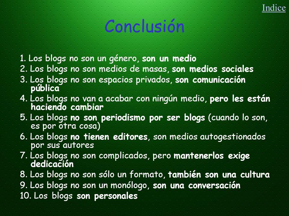 Conclusión 1. Los blogs no son un género, son un medio 2. Los blogs no son medios de masas, son medios sociales 3. Los blogs no son espacios privados,
