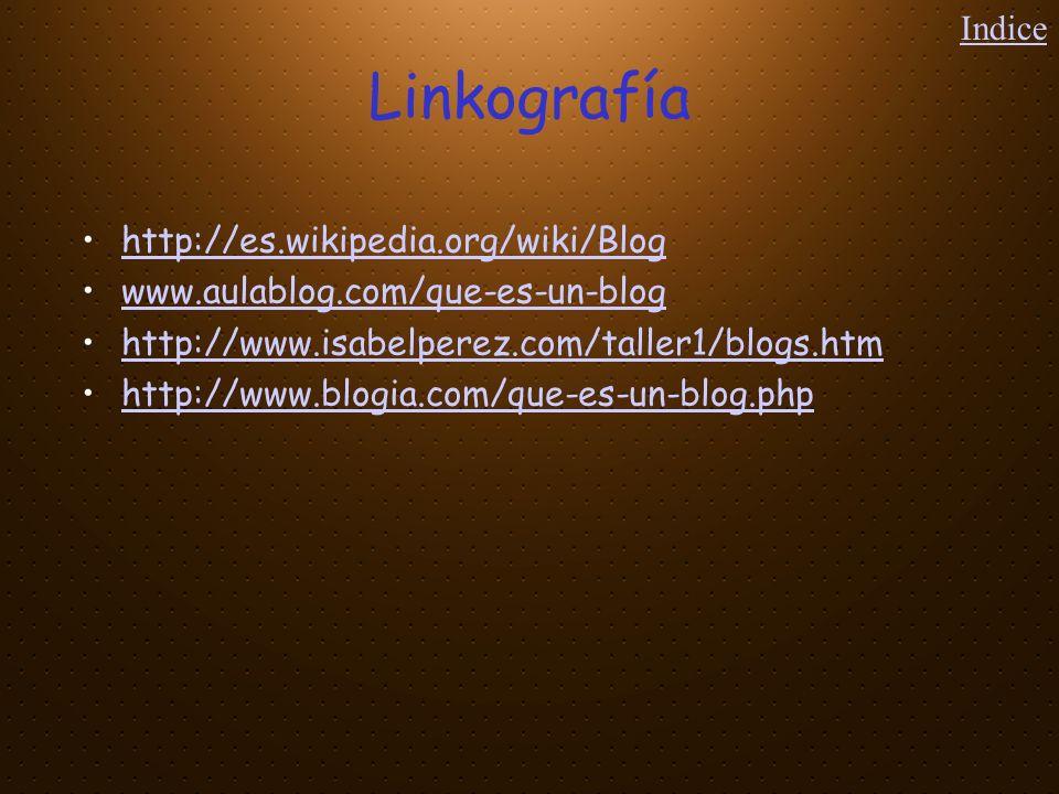 Linkografía http://es.wikipedia.org/wiki/Blog www.aulablog.com/que-es-un-blog http://www.isabelperez.com/taller1/blogs.htm http://www.blogia.com/que-e