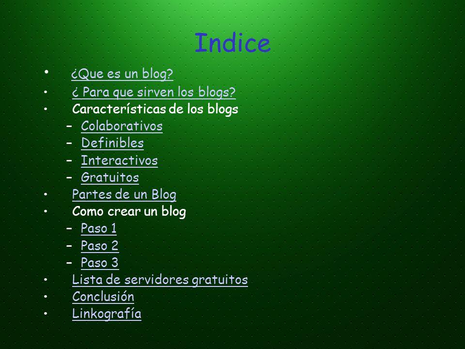 Indice ¿Que es un blog? ¿ Para que sirven los blogs? Características de los blogs –ColaborativosColaborativos –DefiniblesDefinibles –InteractivosInter