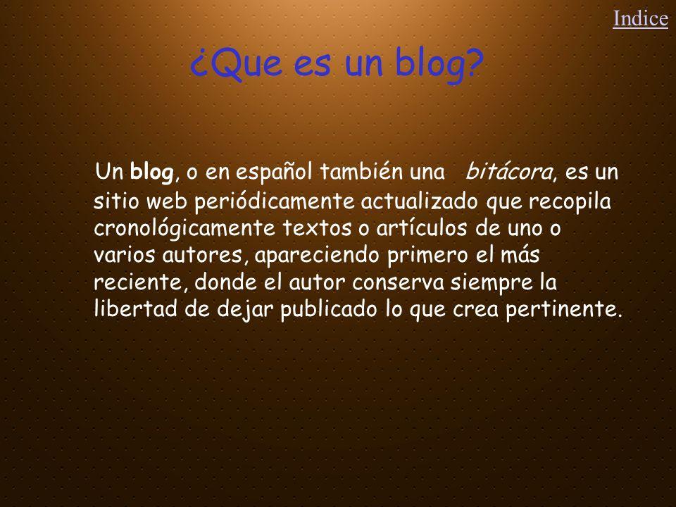 ¿Que es un blog? Un blog, o en español también una bitácora, es un sitio web periódicamente actualizado que recopila cronológicamente textos o artícul