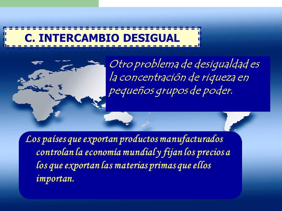 Los países que exportan productos manufacturados controlan la economía mundial y fijan los precios a los que exportan las materias primas que ellos im