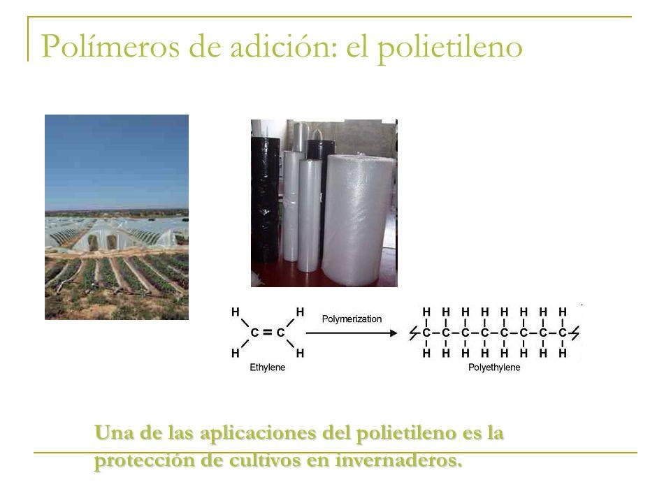 Polímeros de adición: el polietileno Una de las aplicaciones del polietileno es la protección de cultivos en invernaderos.