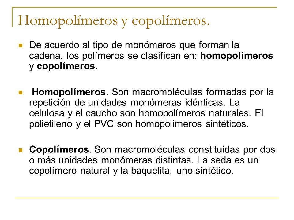Homopolímeros y copolímeros. De acuerdo al tipo de monómeros que forman la cadena, los polímeros se clasifican en: homopolímeros y copolímeros. Homopo