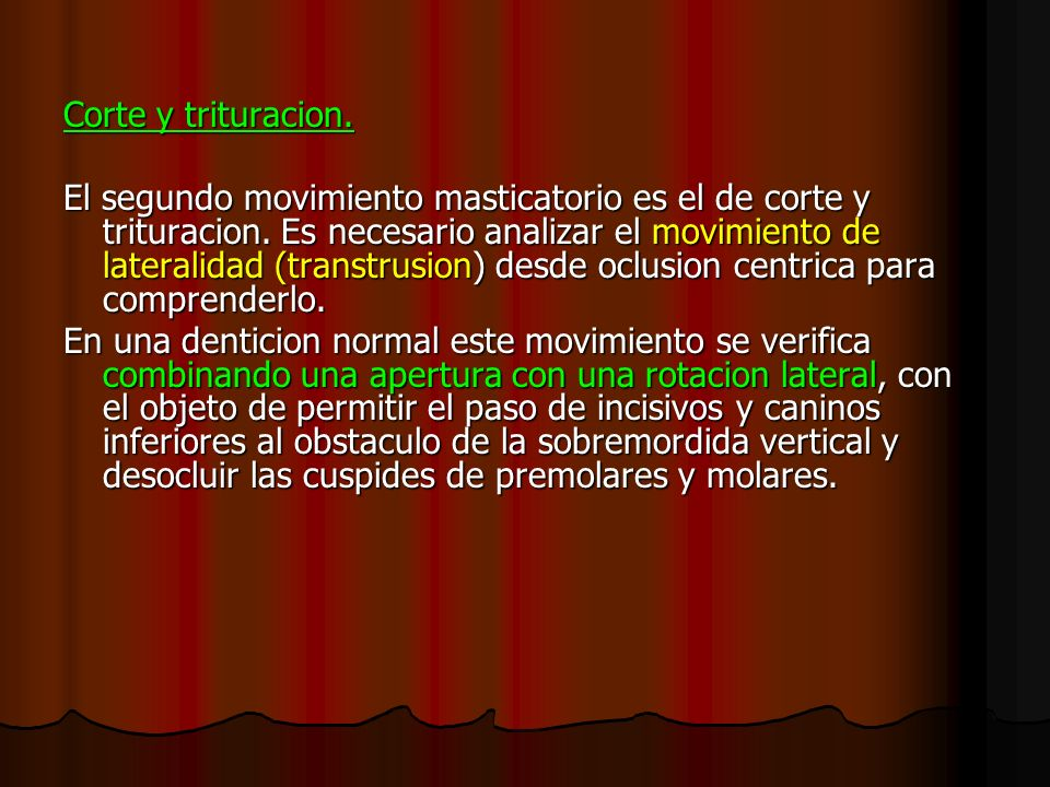 Corte y trituracion. El segundo movimiento masticatorio es el de corte y trituracion. Es necesario analizar el movimiento de lateralidad (transtrusion