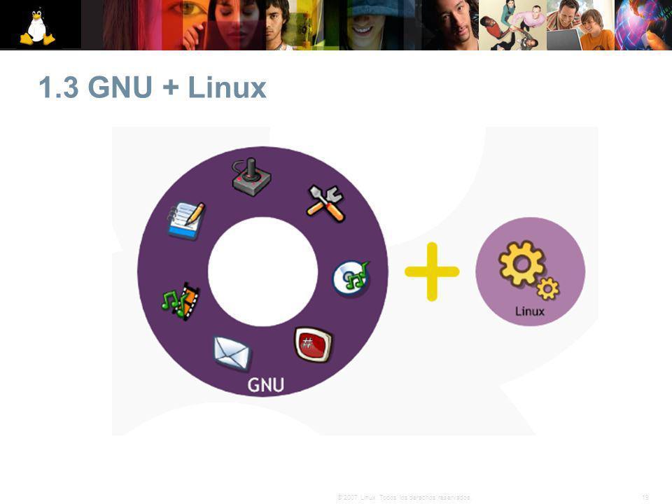 19© 2007 Linux. Todos los derechos reservados. 1.3 GNU + Linux