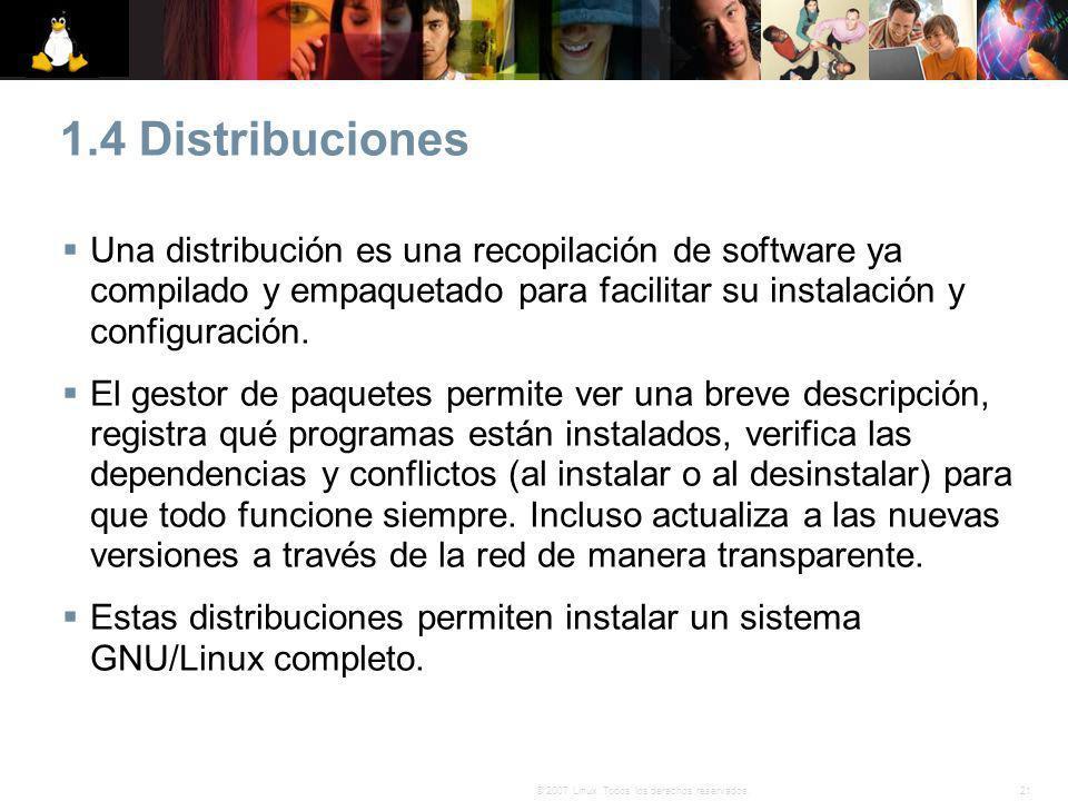 21© 2007 Linux. Todos los derechos reservados. 1.4 Distribuciones Una distribución es una recopilación de software ya compilado y empaquetado para fac