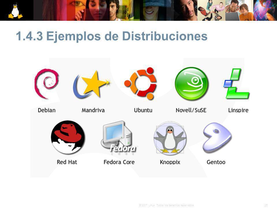 25© 2007 Linux. Todos los derechos reservados. 1.4.3 Ejemplos de Distribuciones