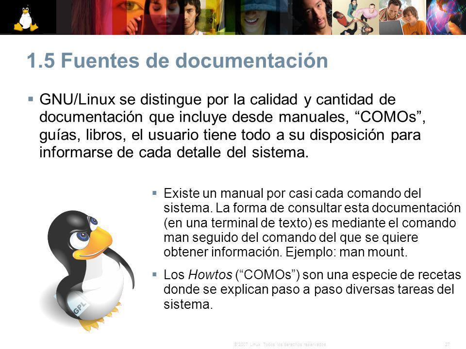 27© 2007 Linux. Todos los derechos reservados. 1.5 Fuentes de documentación GNU/Linux se distingue por la calidad y cantidad de documentación que incl