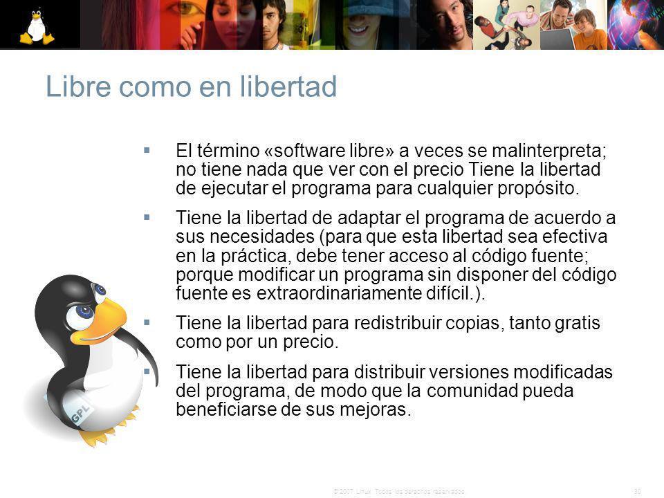 30© 2007 Linux. Todos los derechos reservados. El término «software libre» a veces se malinterpreta; no tiene nada que ver con el precio Tiene la libe