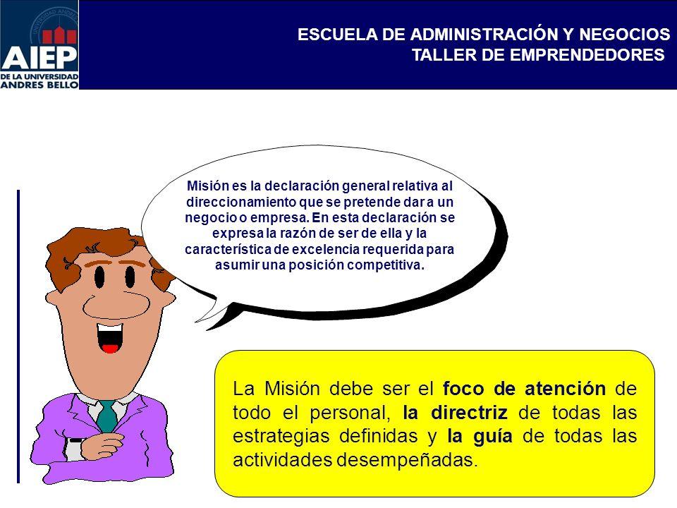 ESCUELA DE ADMINISTRACIÓN Y NEGOCIOS TALLER DE EMPRENDEDORES Misión es la declaración general relativa al direccionamiento que se pretende dar a un ne