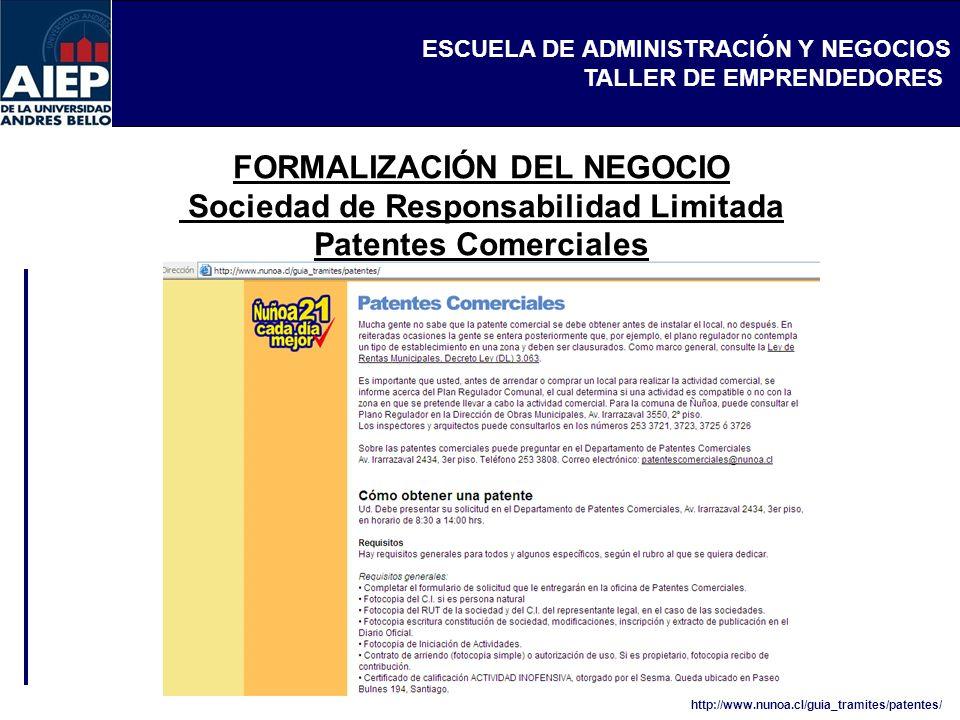 ESCUELA DE ADMINISTRACIÓN Y NEGOCIOS TALLER DE EMPRENDEDORES FORMALIZACIÓN DEL NEGOCIO Sociedad de Responsabilidad Limitada Patentes Comerciales http://www.nunoa.cl/guia_tramites/patentes/