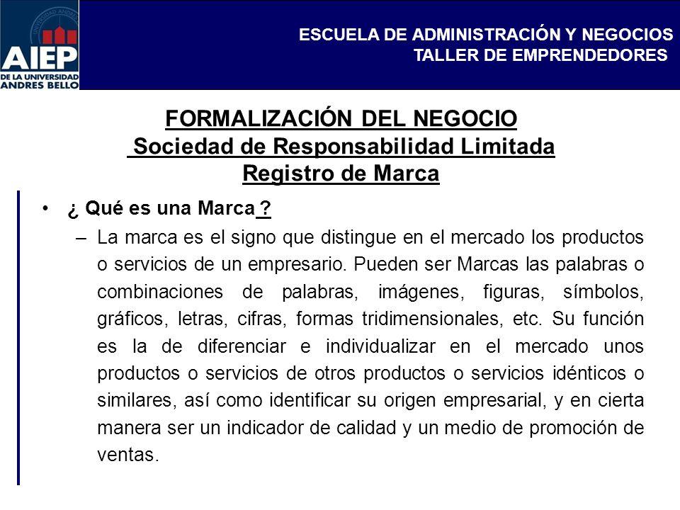 ESCUELA DE ADMINISTRACIÓN Y NEGOCIOS TALLER DE EMPRENDEDORES FORMALIZACIÓN DEL NEGOCIO Sociedad de Responsabilidad Limitada Registro de Marca ¿ Qué es una Marca .