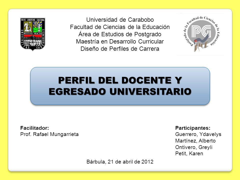 Universidad de Carabobo Facultad de Ciencias de la Educación Área de Estudios de Postgrado Maestría en Desarrollo Curricular Diseño de Perfiles de Car