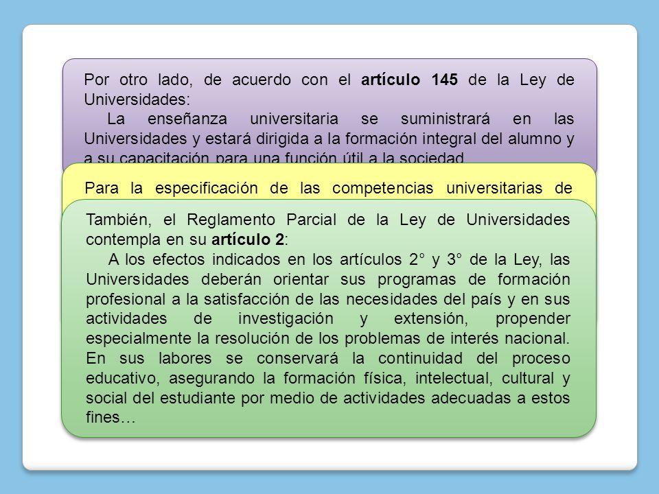 Por otro lado, de acuerdo con el artículo 145 de la Ley de Universidades: La enseñanza universitaria se suministrará en las Universidades y estará dir