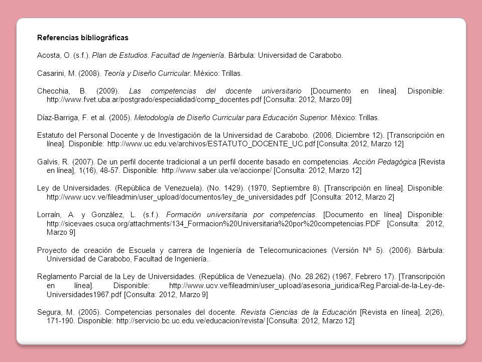 Referencias bibliográficas Acosta, O. (s.f.). Plan de Estudios. Facultad de Ingeniería. Bárbula: Universidad de Carabobo. Casarini, M. (2008). Teoría