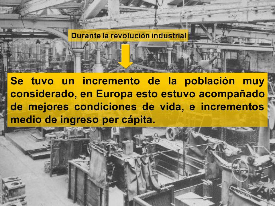 Se tuvo un incremento de la población muy considerado, en Europa esto estuvo acompañado de mejores condiciones de vida, e incrementos medio de ingreso
