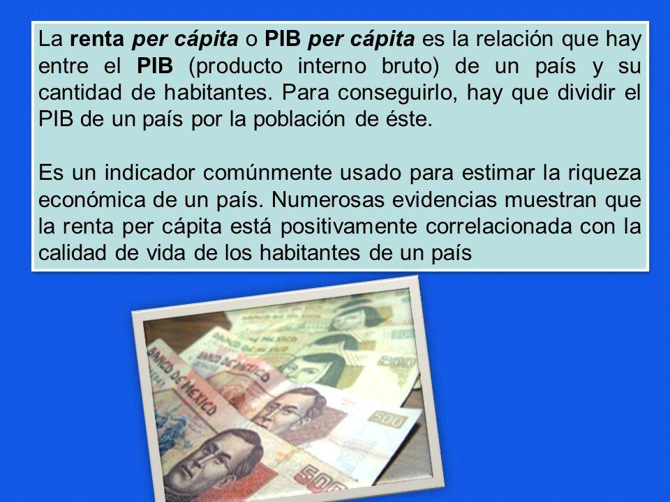 La renta per cápita o PIB per cápita es la relación que hay entre el PIB (producto interno bruto) de un país y su cantidad de habitantes. Para consegu