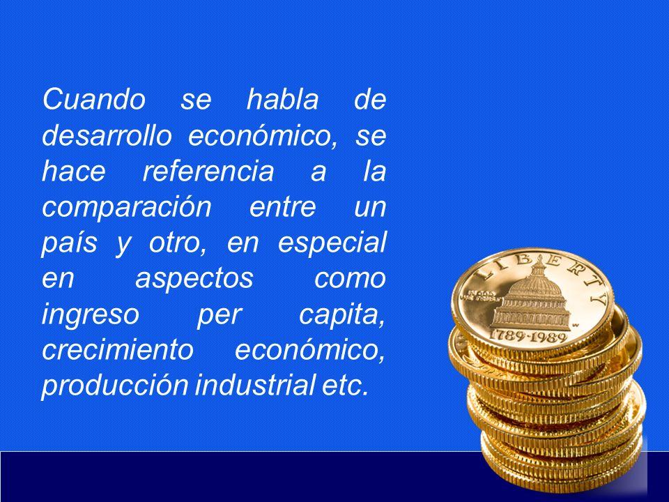 Cuando se habla de desarrollo económico, se hace referencia a la comparación entre un país y otro, en especial en aspectos como ingreso per capita, cr