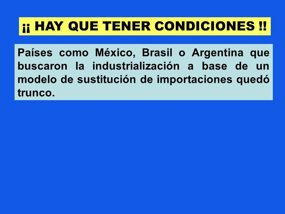 Países como México, Brasil o Argentina que buscaron la industrialización a base de un modelo de sustitución de importaciones quedó trunco. ¡¡ HAY QUE
