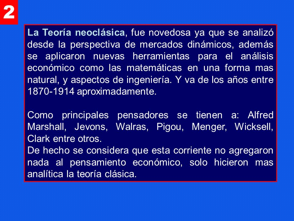 2 La Teoría neoclásica, fue novedosa ya que se analizó desde la perspectiva de mercados dinámicos, además se aplicaron nuevas herramientas para el aná