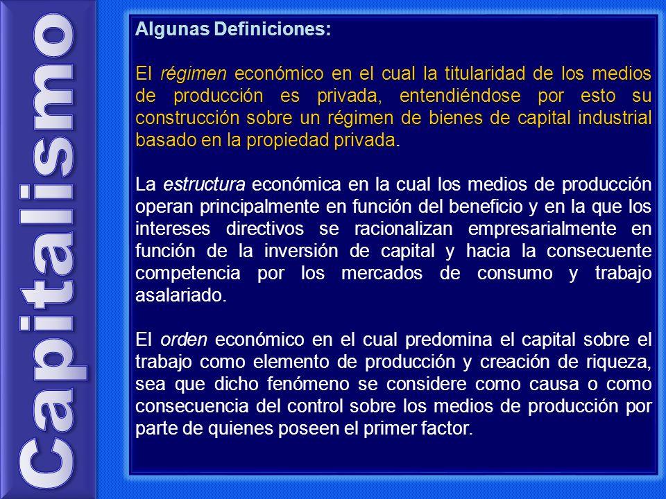 Algunas Definiciones: El régimen económico en el cual la titularidad de los medios de producción es privada, entendiéndose por esto su construcción so