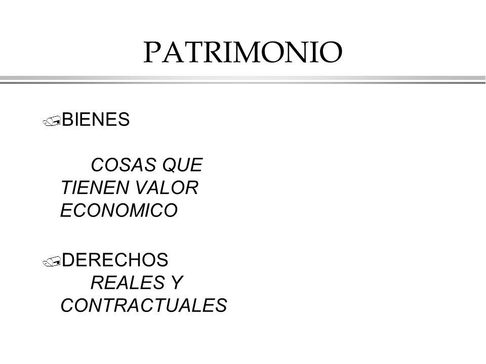 PATRIMONIO / BIENES COSAS QUE TIENEN VALOR ECONOMICO / DERECHOS REALES Y CONTRACTUALES