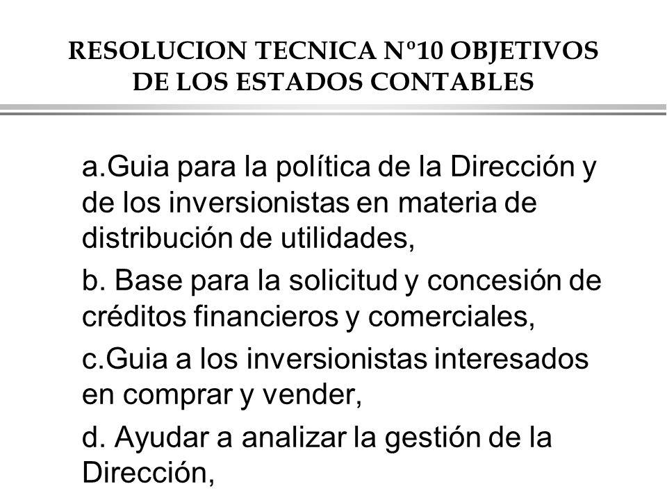 RESOLUCION TECNICA Nº10 OBJETIVOS DE LOS ESTADOS CONTABLES a.Guia para la política de la Dirección y de los inversionistas en materia de distribución de utilidades, b.
