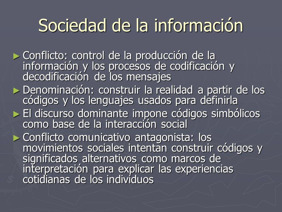 Sociedad de la información Conflicto: control de la producción de la información y los procesos de codificación y decodificación de los mensajes Confl