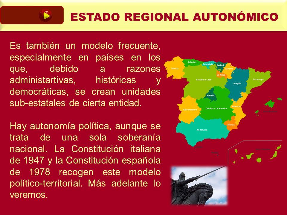 ESTADO REGIONAL AUTONÓMICO Es también un modelo frecuente, especialmente en países en los que, debido a razones administartivas, históricas y democrát
