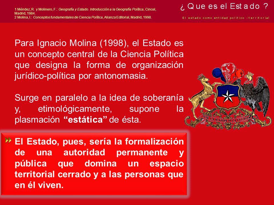 Para Ignacio Molina (1998), el Estado es un concepto central de la Ciencia Política que designa la forma de organización jurídico-política por antonom