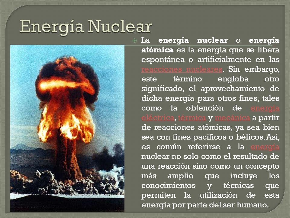 La energía nuclear o energía atómica es la energía que se libera espontánea o artificialmente en las reacciones nucleares.