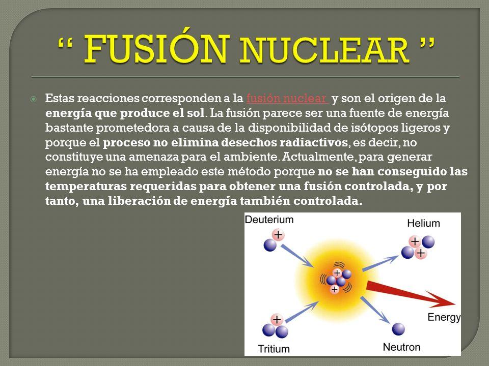 FISIÓN NUCLEAR UN NUCLEO PESADO ES DIVIDIDO GENERALMENTE EN 2 NUCLEOSMAS LIGEROS DEBIDO A LA COLISION DE UN NEUTRON,COMO EL NEUTRON NO TIENE CARGA ELE