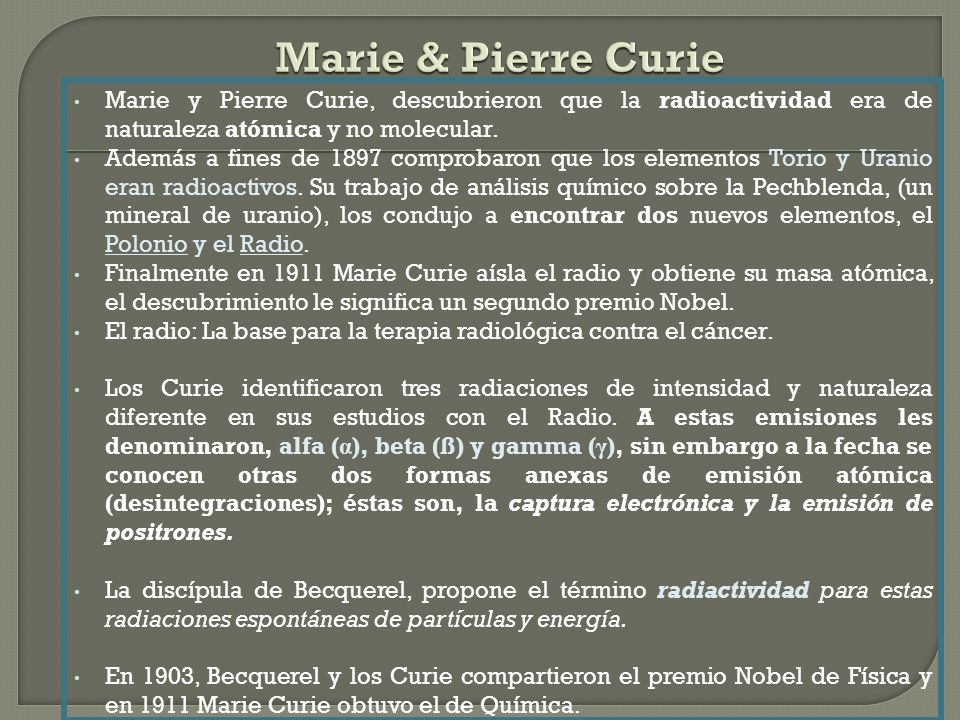 Marie y Pierre Curie, descubrieron que la radioactividad era de naturaleza atómica y no molecular.