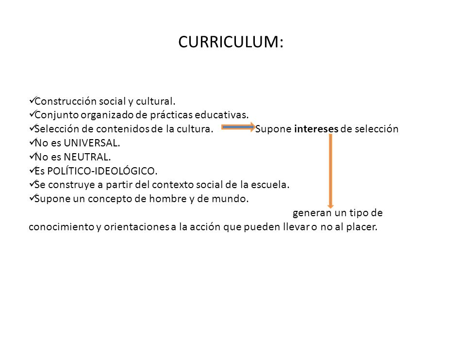 CURRICULUM: Construcción social y cultural. Conjunto organizado de prácticas educativas. Selección de contenidos de la cultura. Supone intereses de se