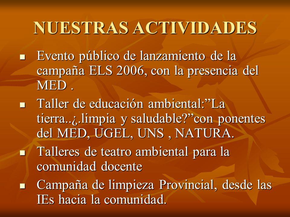 NUESTRAS ACTIVIDADES Evento público de lanzamiento de la campaña ELS 2006, con la presencia del MED. Evento público de lanzamiento de la campaña ELS 2