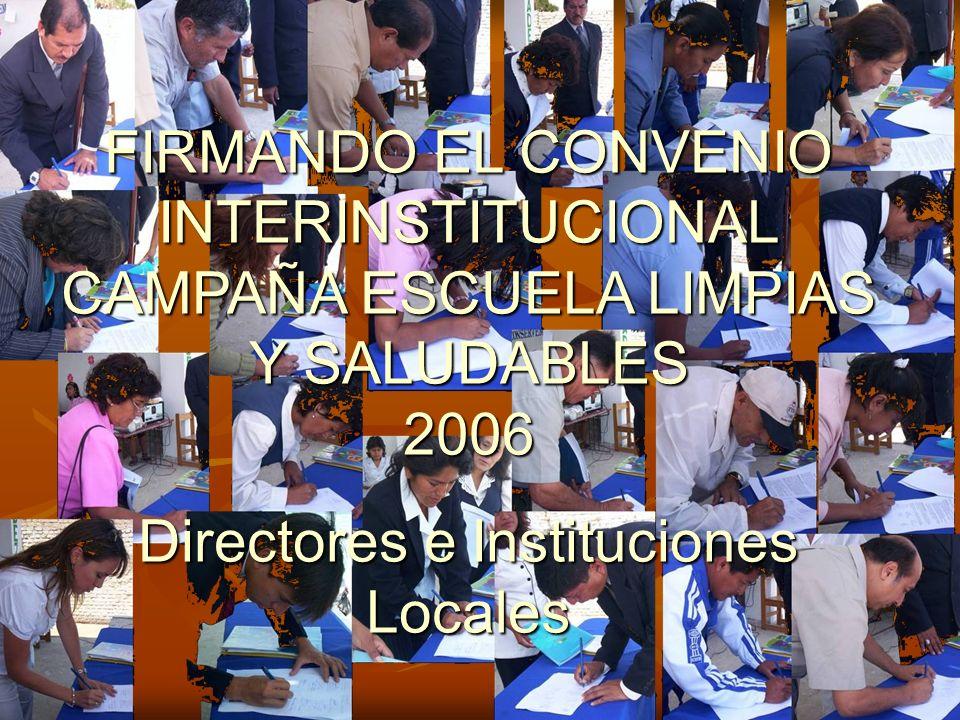 FIRMANDO EL CONVENIO INTERINSTITUCIONAL CAMPAÑA ESCUELA LIMPIAS Y SALUDABLES 2006 Directores e Instituciones Locales