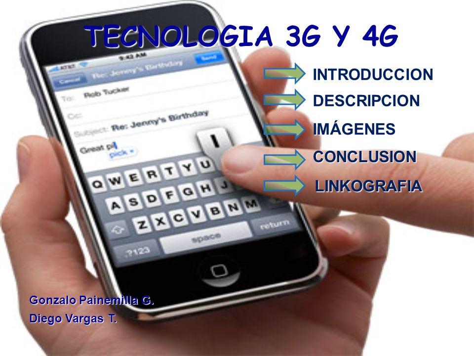 INTRODUCCION TECNOLOGIA 3G Y 4G DESCRIPCION IMÁGENES CONCLUSION LINKOGRAFIA Gonzalo Painemilla G. Gonzalo Painemilla G. Diego Vargas T. Diego Vargas T