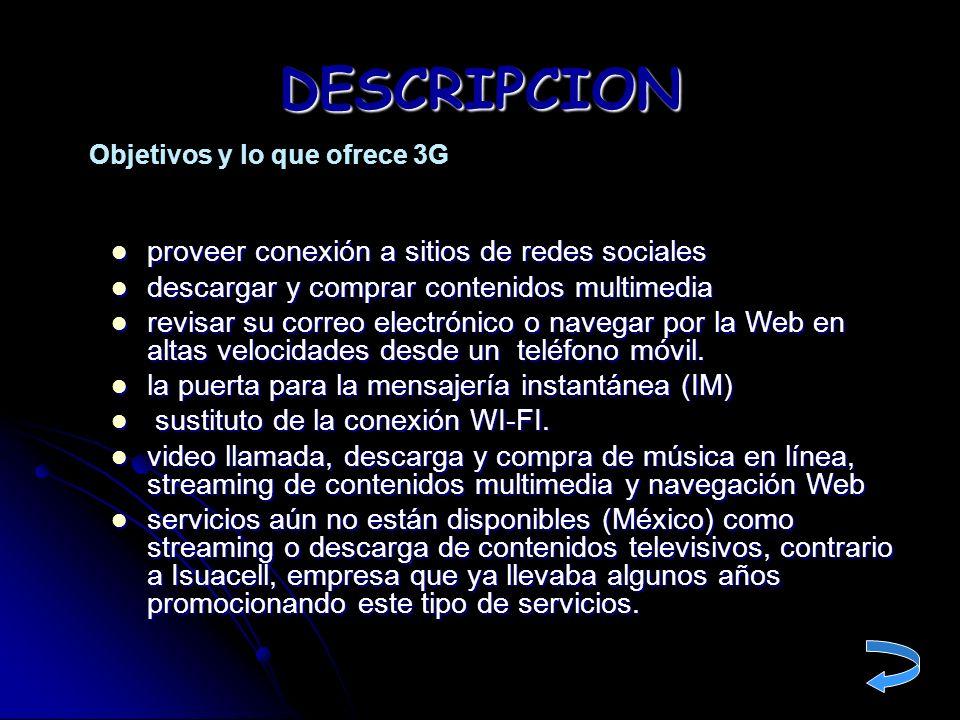 DESCRIPCION Objetivos y lo que ofrece 3G proveer conexión a sitios de redes sociales proveer conexión a sitios de redes sociales descargar y comprar c