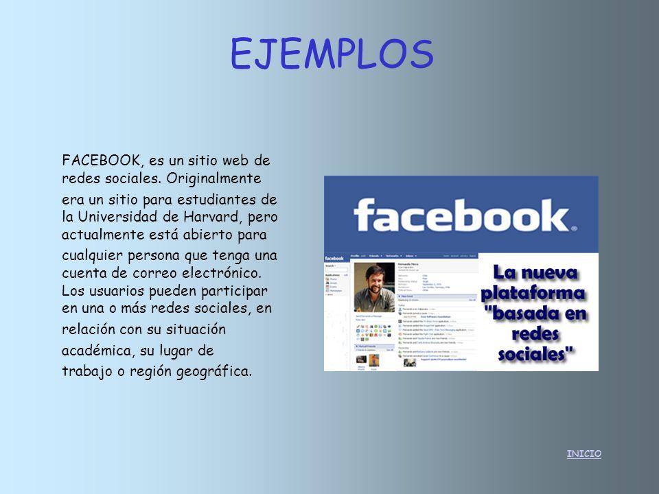 INICIO EJEMPLOS FACEBOOK, es un sitio web de redes sociales. Originalmente era un sitio para estudiantes de la Universidad de Harvard, pero actualment