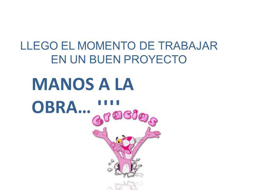 MANOS A LA OBRA….!!!! LLEGO EL MOMENTO DE TRABAJAR EN UN BUEN PROYECTO