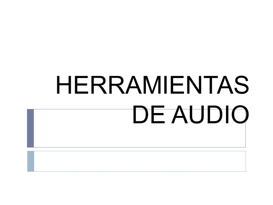 HERRAMIENTAS DE AUDIO
