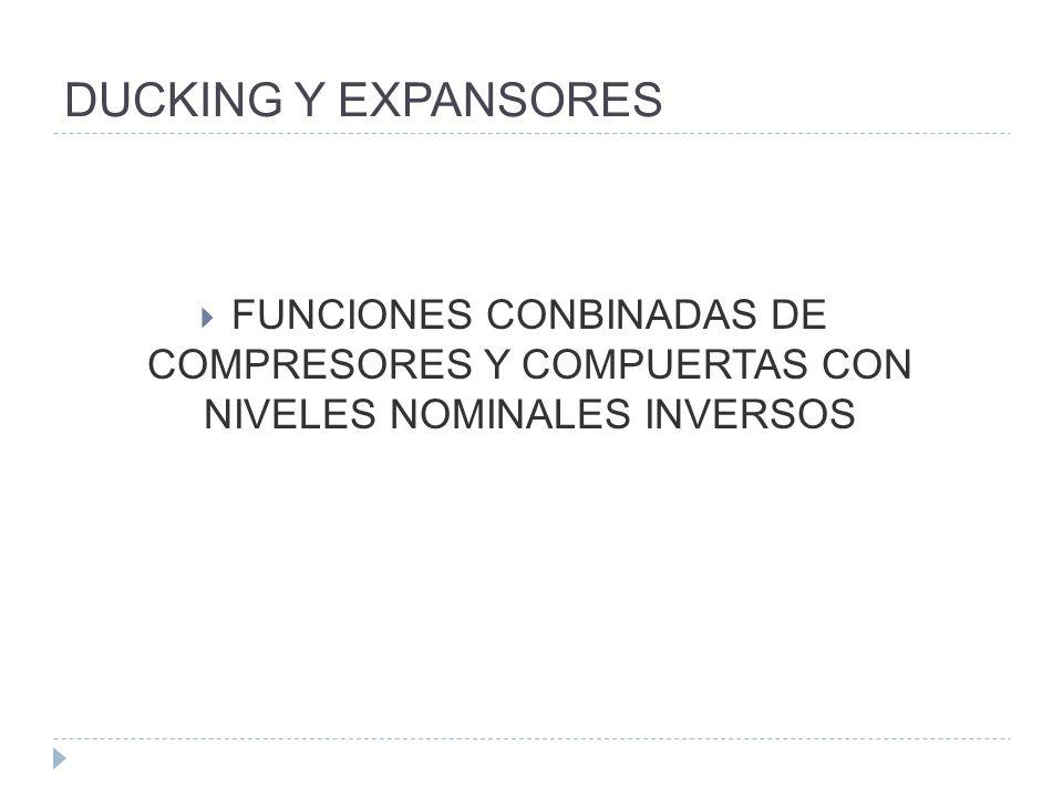 DUCKING Y EXPANSORES FUNCIONES CONBINADAS DE COMPRESORES Y COMPUERTAS CON NIVELES NOMINALES INVERSOS